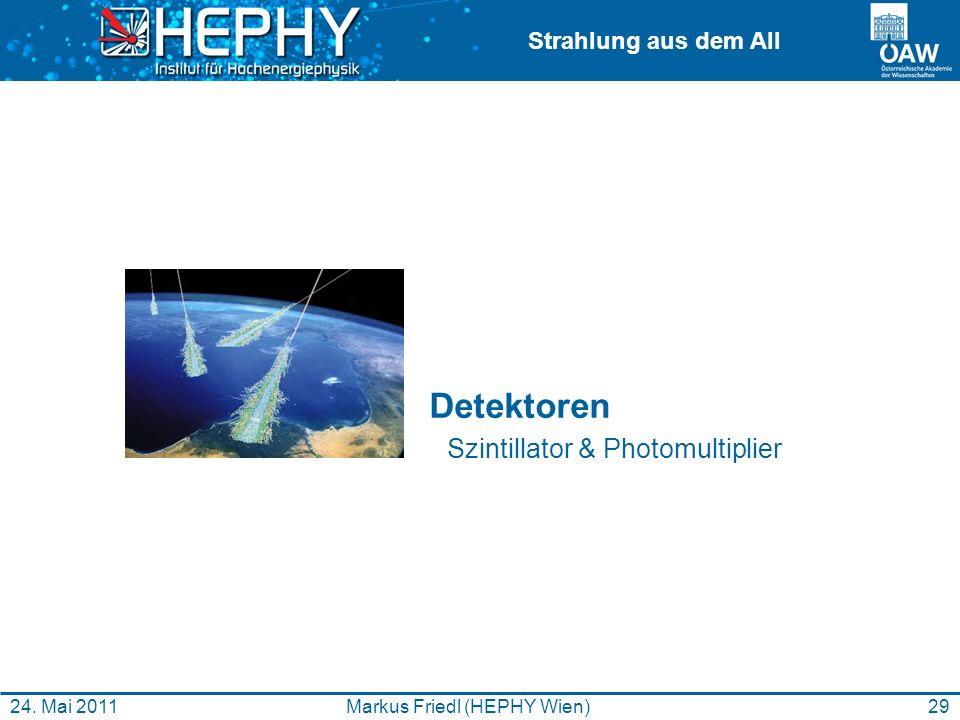 Strahlung aus dem All 29Markus Friedl (HEPHY Wien)24. Mai 2011 Detektoren Szintillator & Photomultiplier