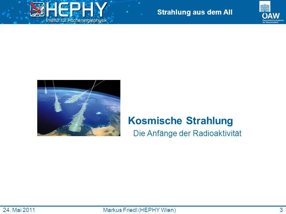 Strahlung aus dem All 3Markus Friedl (HEPHY Wien)24. Mai 2011 Kosmische Strahlung Die Anfänge der Radioaktivität