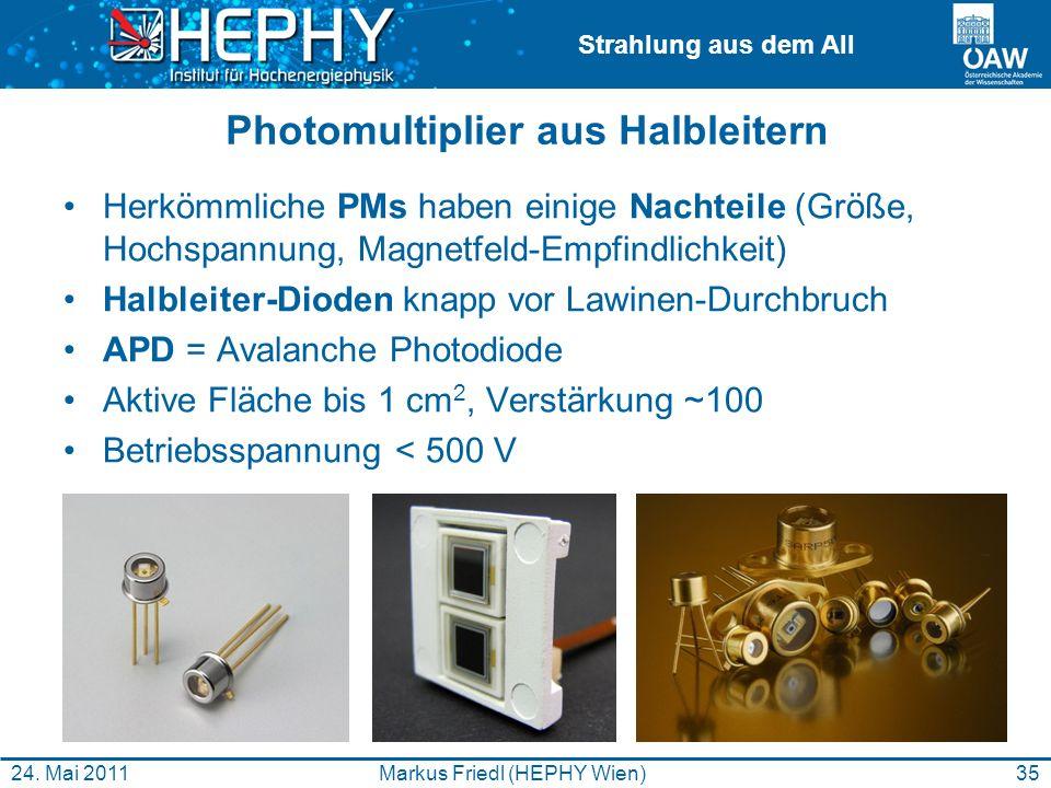 Strahlung aus dem All Photomultiplier aus Halbleitern Herkömmliche PMs haben einige Nachteile (Größe, Hochspannung, Magnetfeld-Empfindlichkeit) Halble