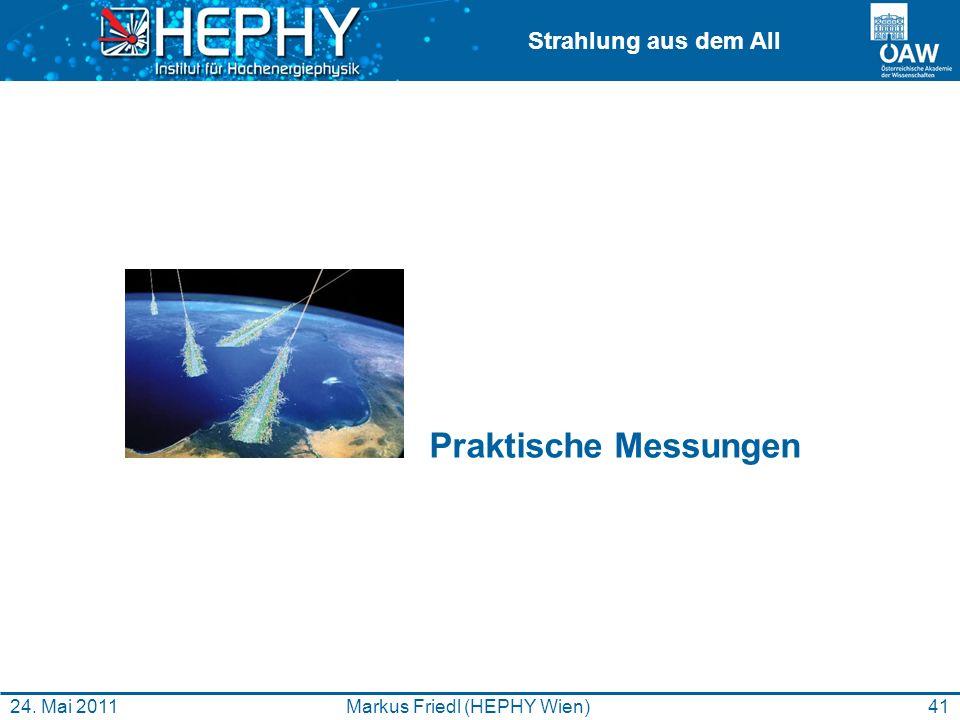 Strahlung aus dem All 41Markus Friedl (HEPHY Wien)24. Mai 2011 Praktische Messungen