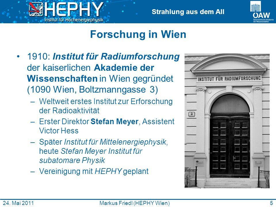 Strahlung aus dem All 5Markus Friedl (HEPHY Wien)24. Mai 2011 Forschung in Wien 1910: Institut für Radiumforschung der kaiserlichen Akademie der Wisse