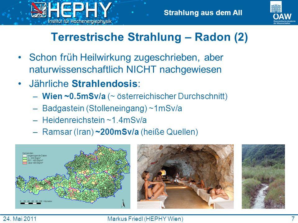 Strahlung aus dem All 7Markus Friedl (HEPHY Wien)24. Mai 2011 Terrestrische Strahlung – Radon (2) Schon früh Heilwirkung zugeschrieben, aber naturwiss