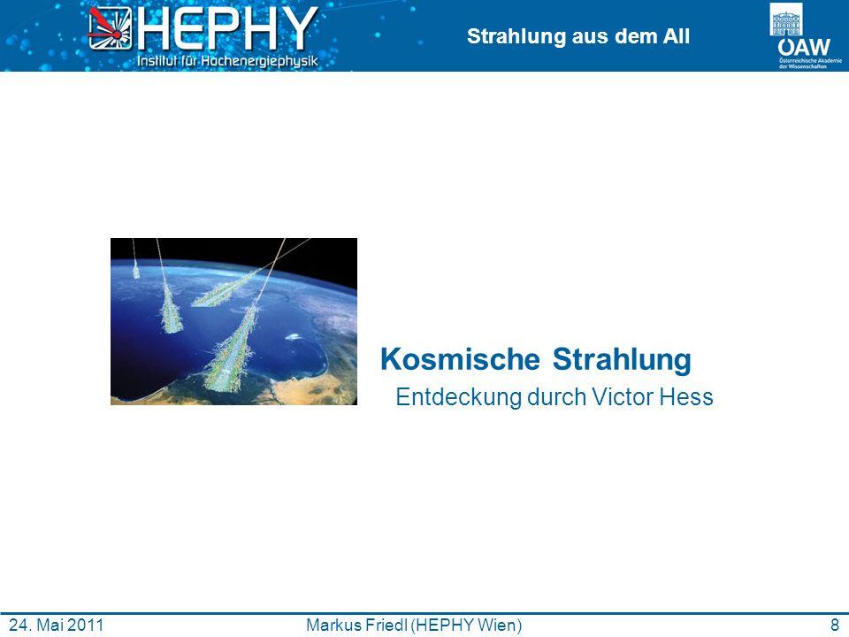 Strahlung aus dem All 8Markus Friedl (HEPHY Wien)24. Mai 2011 Kosmische Strahlung Entdeckung durch Victor Hess