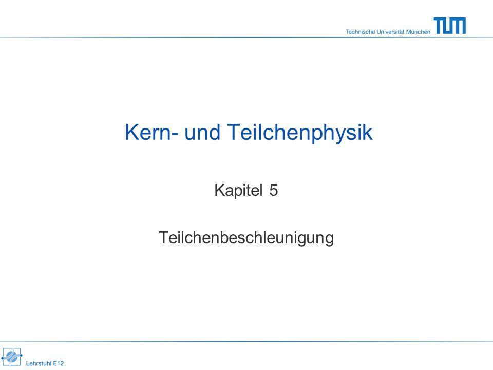 Kern- und Teilchenphysik Kapitel 5 Teilchenbeschleunigung
