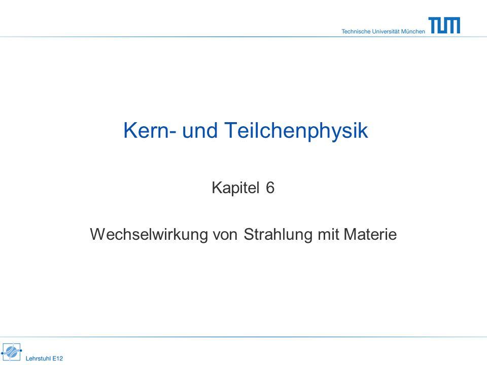 Kern- und Teilchenphysik Kapitel 6 Wechselwirkung von Strahlung mit Materie