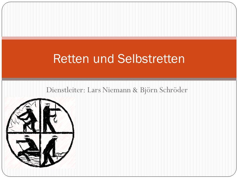 Dienstleiter: Lars Niemann & Björn Schröder Retten und Selbstretten