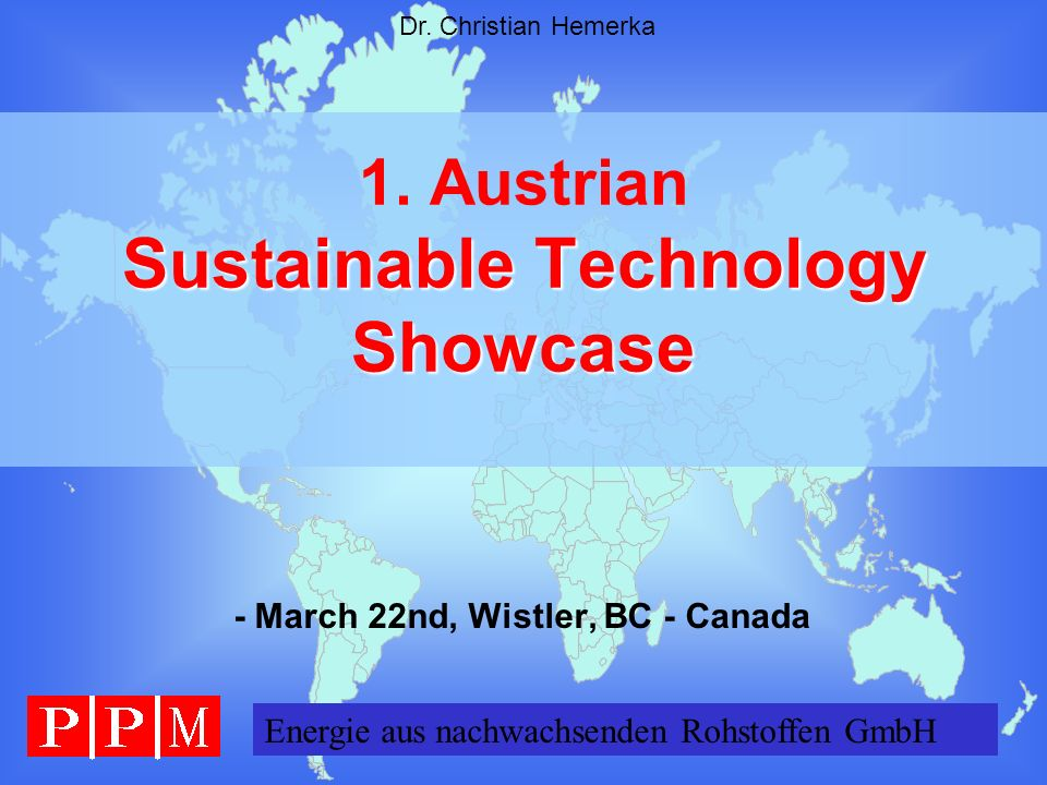 Energie GERMANY GmbH Dr. Christian Hemerka Sustainable Technology Showcase 1. Austrian Sustainable Technology Showcase - March 22nd, Wistler, BC - Can