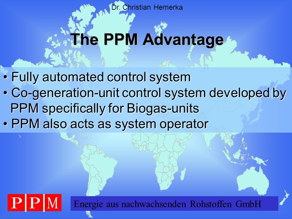 Energie GERMANY GmbH Dr. Christian Hemerka The PPM Advantage Fully automated control system Fully automated control system Co-generation-unit control