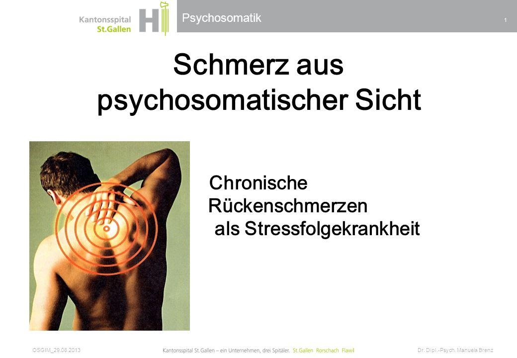 Psychosomatik Schmerz aus psychosomatischer Sicht Chronische Rückenschmerzen als Stressfolgekrankheit OSGIM_29.08.2013 Dr. Dipl.-Psych. Manuela Brenz