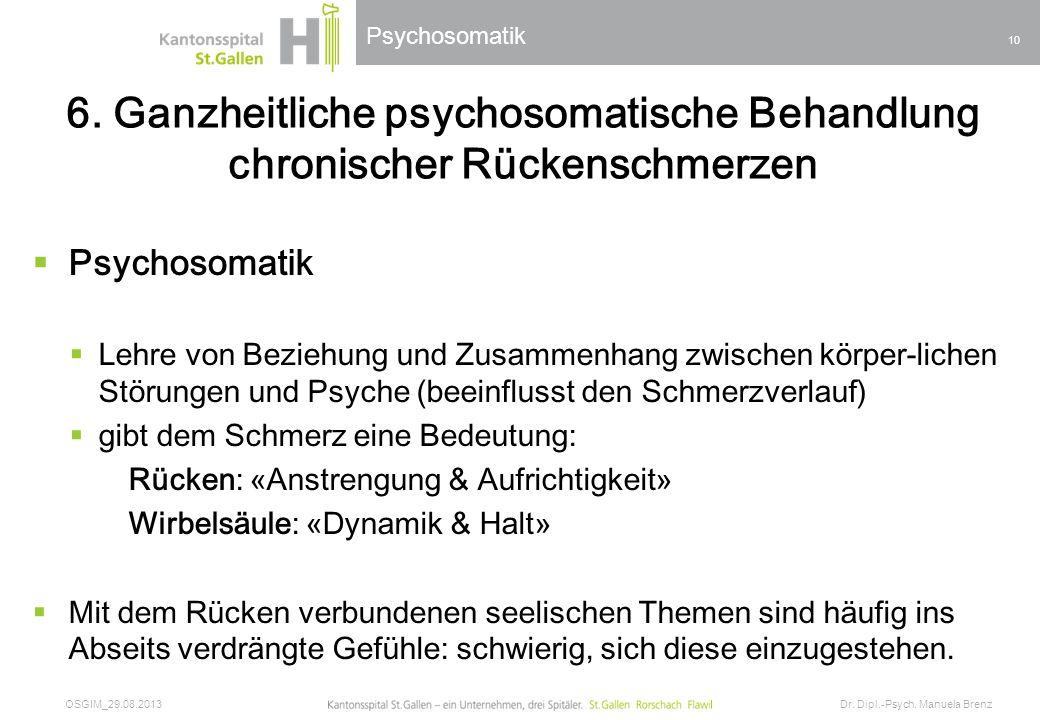 Psychosomatik 6. Ganzheitliche psychosomatische Behandlung chronischer Rückenschmerzen Psychosomatik Lehre von Beziehung und Zusammenhang zwischen kör