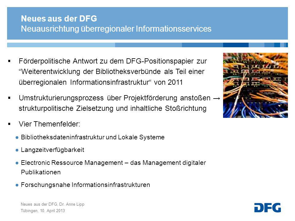 Neues aus der DFG, Dr. Anne Lipp Tübingen, 10. April 2013 Neuausrichtung überregionaler Informationsservices Förderpolitische Antwort zu dem DFG-Posit