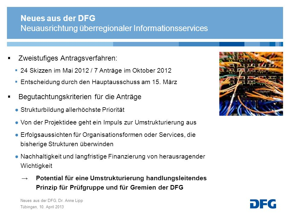 Neues aus der DFG, Dr. Anne Lipp Tübingen, 10. April 2013 Neuausrichtung überregionaler Informationsservices Zweistufiges Antragsverfahren: 24 Skizzen