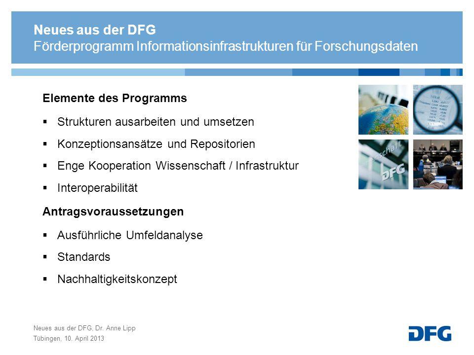 Neues aus der DFG, Dr. Anne Lipp Tübingen, 10. April 2013 Förderprogramm Informationsinfrastrukturen für Forschungsdaten Elemente des Programms Strukt