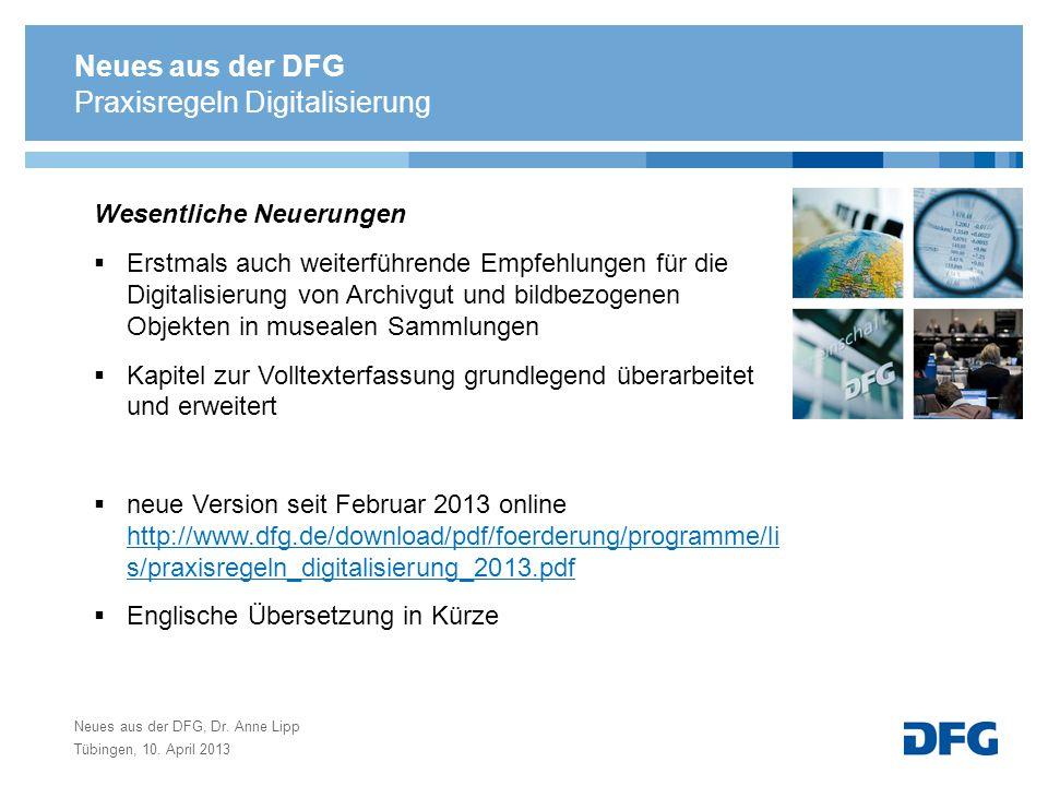 Neues aus der DFG, Dr. Anne Lipp Tübingen, 10. April 2013 Praxisregeln Digitalisierung Wesentliche Neuerungen Erstmals auch weiterführende Empfehlunge