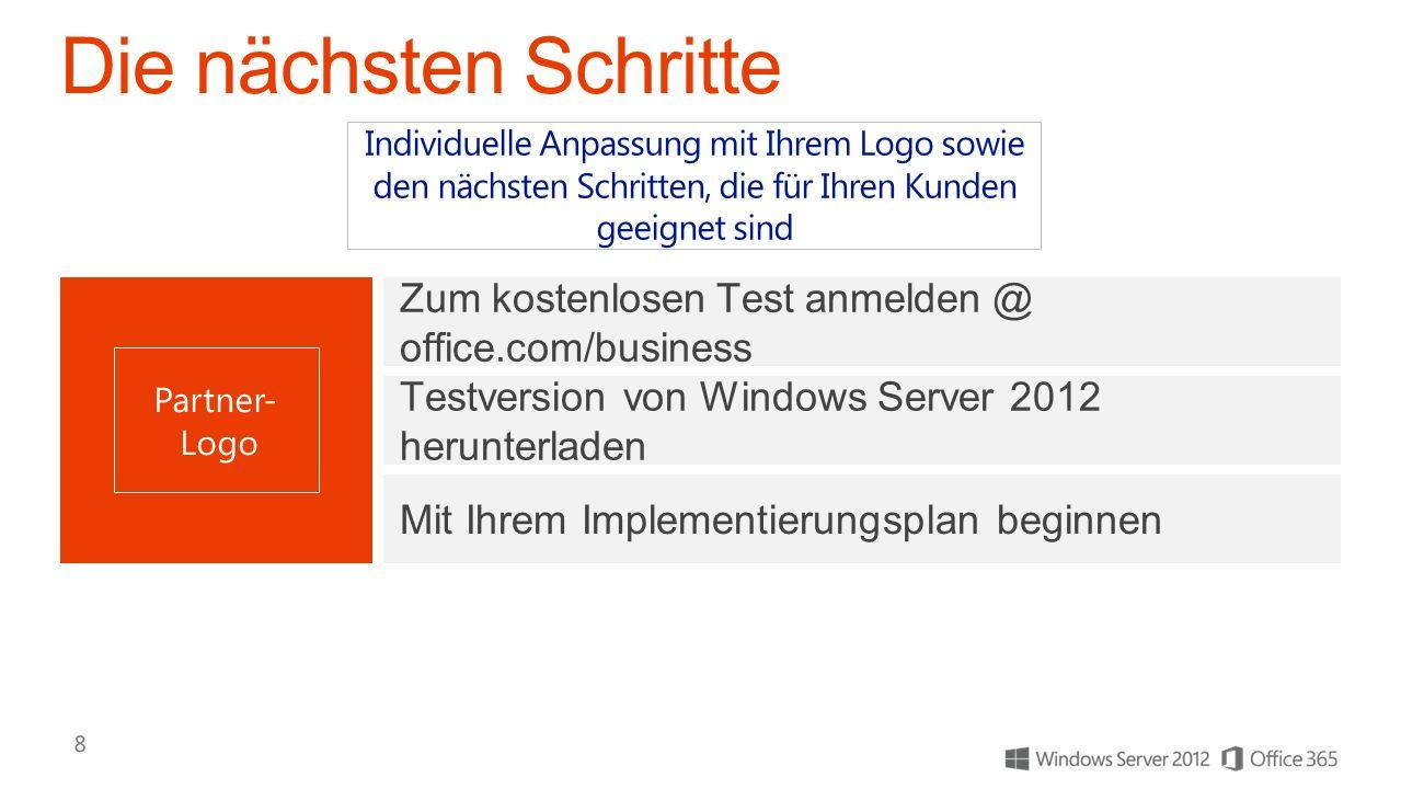 Zum kostenlosen Test anmelden @ office.com/business Testversion von Windows Server 2012 herunterladen Mit Ihrem Implementierungsplan beginnen Individuelle Anpassung mit Ihrem Logo sowie den nächsten Schritten, die für Ihren Kunden geeignet sind
