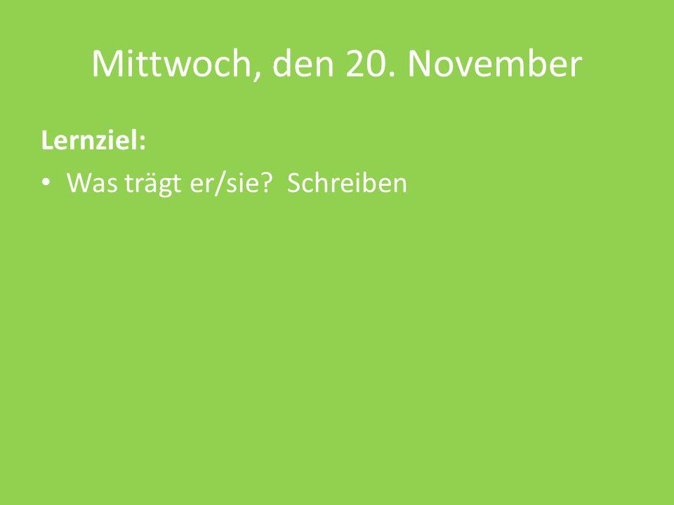 Mittwoch, den 20. November Lernziel: Was trägt er/sie? Schreiben