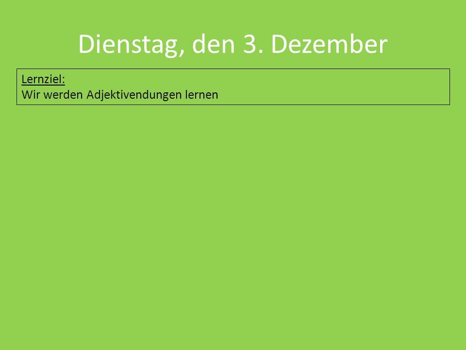 Dienstag, den 3. Dezember Lernziel: Wir werden Adjektivendungen lernen