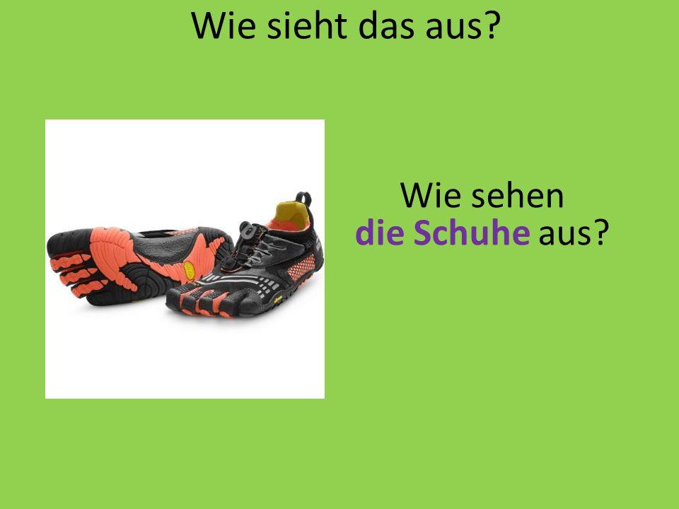 Wie sieht das aus? Wie sehen die Schuhe aus?