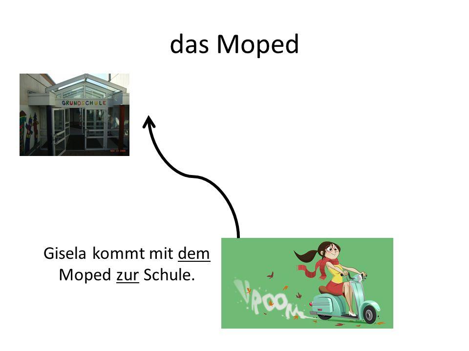 das Moped Gisela kommt mit dem Moped zur Schule.