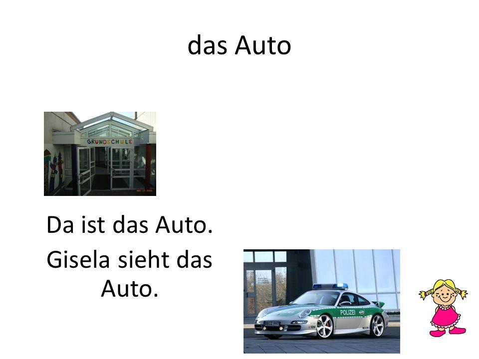 das Auto Da ist das Auto. Gisela sieht das Auto.