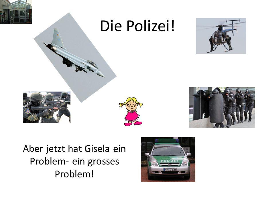 Die Polizei! Aber jetzt hat Gisela ein Problem- ein grosses Problem!