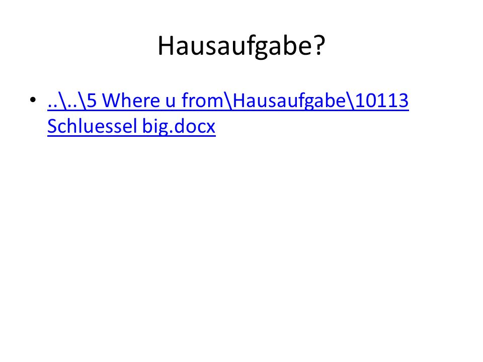 Hausaufgabe ..\..\5 Where u from\Hausaufgabe\10113 Schluessel big.docx..\..\5 Where u from\Hausaufgabe\10113 Schluessel big.docx
