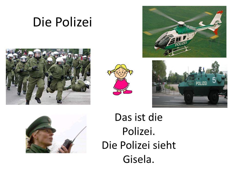 Die Polizei Das ist die Polizei. Die Polizei sieht Gisela.