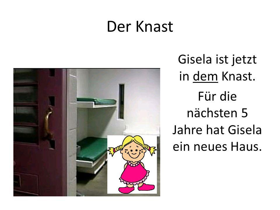 Der Knast Gisela ist jetzt in dem Knast. Für die nӓchsten 5 Jahre hat Gisela ein neues Haus.
