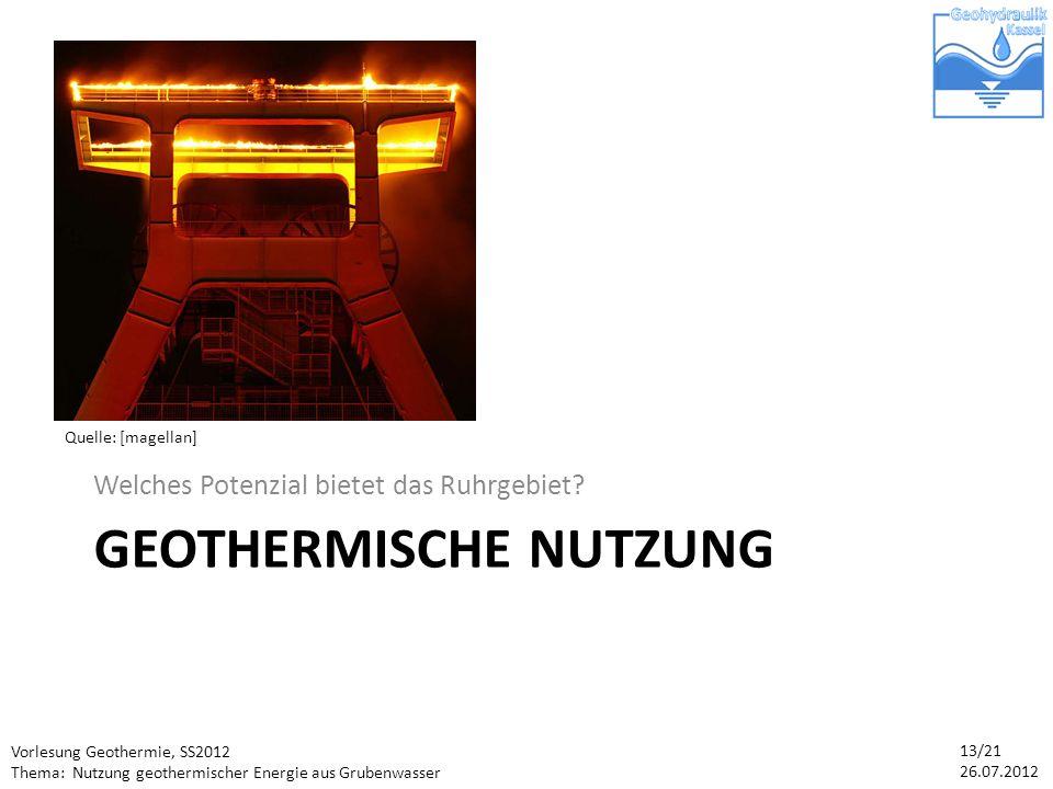 Vorlesung Geothermie, SS2012 Thema: Nutzung geothermischer Energie aus Grubenwasser 13/21 26.07.2012 GEOTHERMISCHE NUTZUNG Welches Potenzial bietet das Ruhrgebiet.
