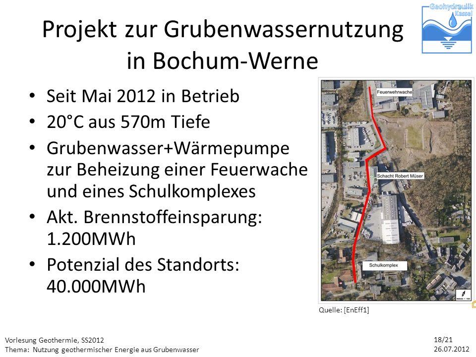 Vorlesung Geothermie, SS2012 Thema: Nutzung geothermischer Energie aus Grubenwasser 18/21 26.07.2012 Projekt zur Grubenwassernutzung in Bochum-Werne Seit Mai 2012 in Betrieb 20°C aus 570m Tiefe Grubenwasser+Wärmepumpe zur Beheizung einer Feuerwache und eines Schulkomplexes Akt.