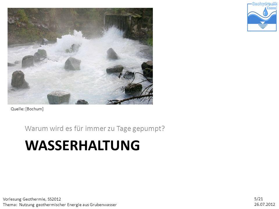 Vorlesung Geothermie, SS2012 Thema: Nutzung geothermischer Energie aus Grubenwasser 6/21 26.07.2012 Wasserhaltung 1.Aktiver Bergbau im betreffenden Stollen Grubengebäude wird von Grubenwasser freigehalten 2.Aktiver Bergbau in benachbartem Stollen Überlaufen muss verhindert werden 3.Nach dem kompletten Ausstieg aus dem Steinkohlebergbau Wasserpegel müssen kontrolliert werden