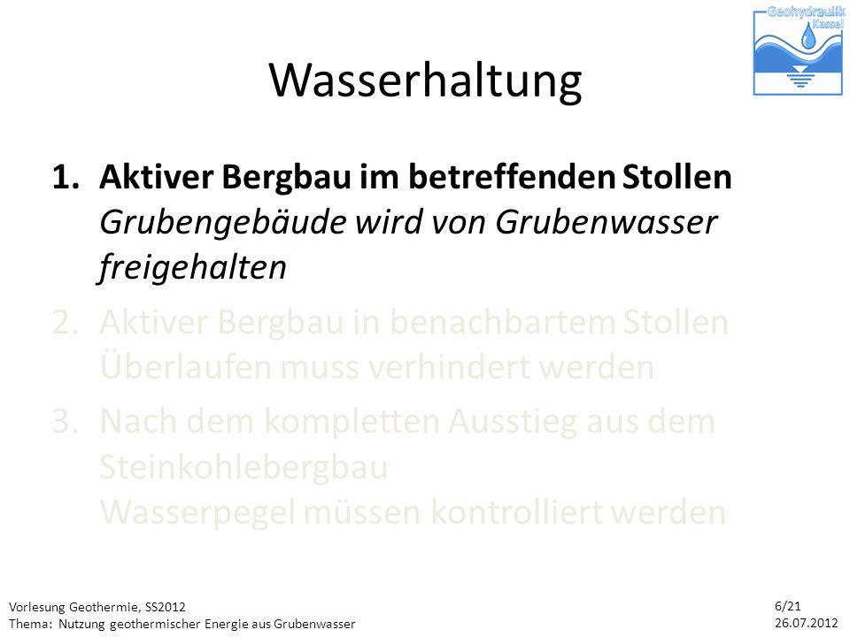Vorlesung Geothermie, SS2012 Thema: Nutzung geothermischer Energie aus Grubenwasser 7/21 26.07.2012 Hebung des Grubenwassers Quelle: [FAZ] Hebung mittels elektrischer Kreiselpumpen 1000m Förderhöhe entsprechen ca.