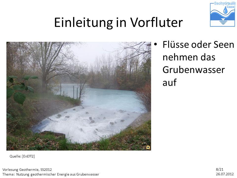 Vorlesung Geothermie, SS2012 Thema: Nutzung geothermischer Energie aus Grubenwasser 19/21 26.07.2012 Wasser, das notwendigerweise über Tage gefördert wird, wird die thermische Energie entzogen, bevor es in die Vorfluter eingeleitet wird Wärmepumpen nötig Einspeisung in ein Nahwärmenetz Geothermische Nutzung von Grubenwasser Quelle: [EnEff2]