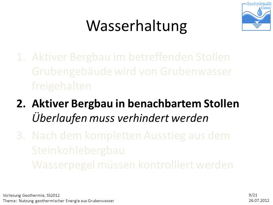 Vorlesung Geothermie, SS2012 Thema: Nutzung geothermischer Energie aus Grubenwasser 20/21 26.07.2012 Fazit Forschungsergebnisse aus Bochum-Werne können auf andere Standorte übertragen werden Bestehende Wasserhaltung zur Energiegewinnung zu nutzen ist sinnvoll Beitrag zu nachhaltiger Energieversorgung lokal begrenzt