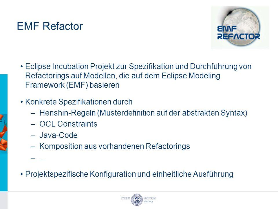 EMF Refactor Eclipse Incubation Projekt zur Spezifikation und Durchführung von Refactorings auf Modellen, die auf dem Eclipse Modeling Framework (EMF)