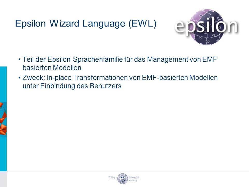 Epsilon Wizard Language (EWL) Teil der Epsilon-Sprachenfamilie für das Management von EMF- basierten Modellen Zweck: In-place Transformationen von EMF-basierten Modellen unter Einbindung des Benutzers