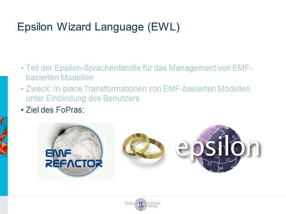 Epsilon Wizard Language (EWL) Teil der Epsilon-Sprachenfamilie für das Management von EMF- basierten Modellen Zweck: In-place Transformationen von EMF-basierten Modellen unter Einbindung des Benutzers Ziel des FoPras: