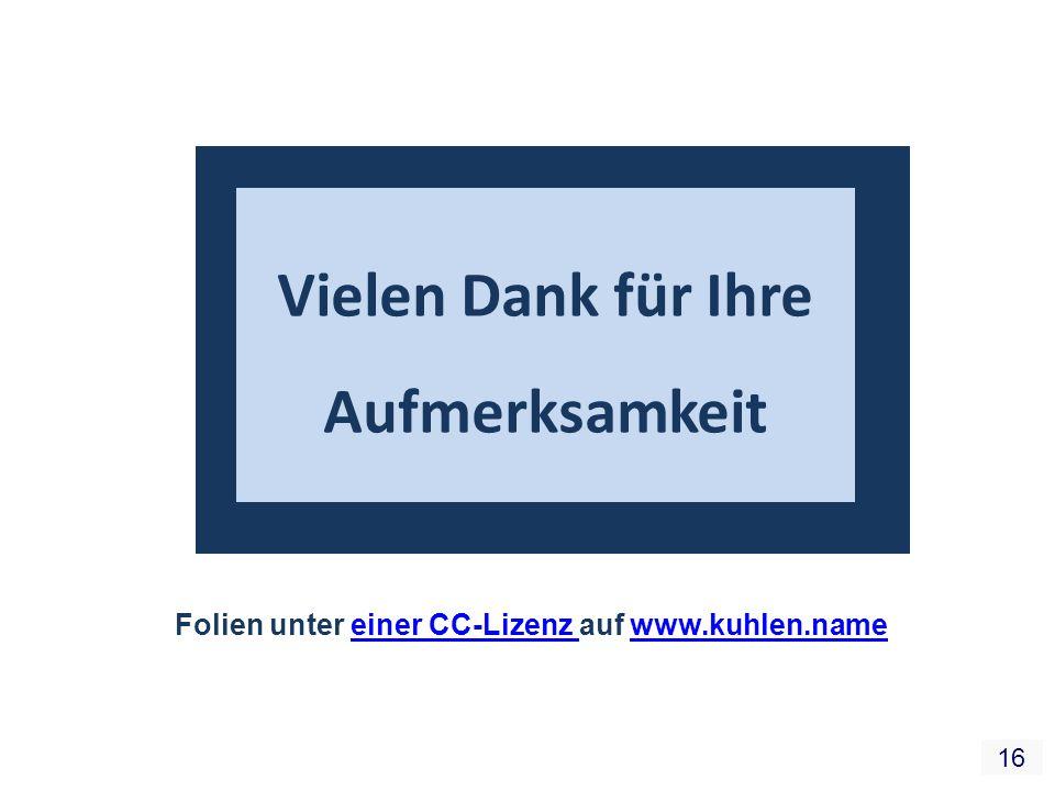 16 Vielen Dank für Ihre Aufmerksamkeit Folien unter einer CC-Lizenz auf www.kuhlen.nameeiner CC-Lizenz www.kuhlen.name