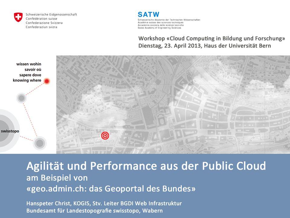 1 Hanspeter Christ swisstopo geo.admin.ch: Agilität und Performance aus der Public Cloud Workshop «Cloud Computing in Bildung und Forschung», Dienstag