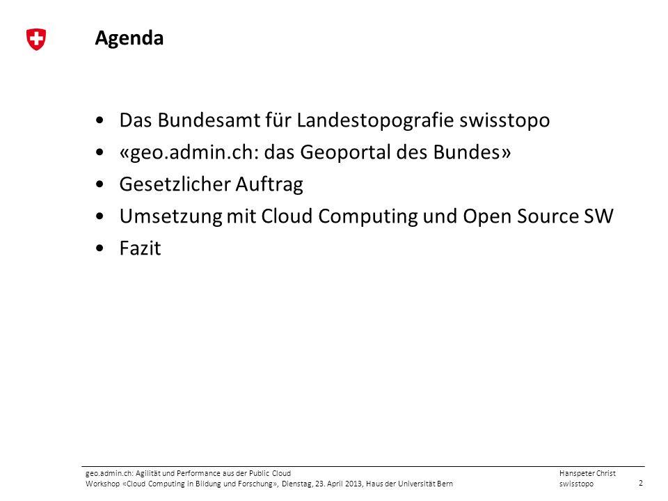 2 Hanspeter Christ swisstopo geo.admin.ch: Agilität und Performance aus der Public Cloud Workshop «Cloud Computing in Bildung und Forschung», Dienstag