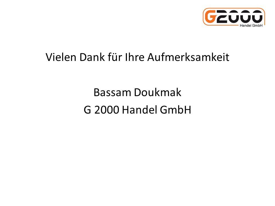 Vielen Dank für Ihre Aufmerksamkeit Bassam Doukmak G 2000 Handel GmbH