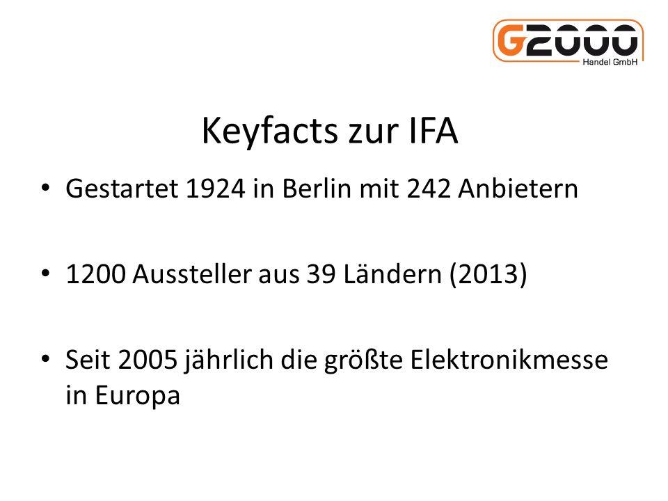 Keyfacts zur IFA Gestartet 1924 in Berlin mit 242 Anbietern 1200 Aussteller aus 39 Ländern (2013) Seit 2005 jährlich die größte Elektronikmesse in Europa