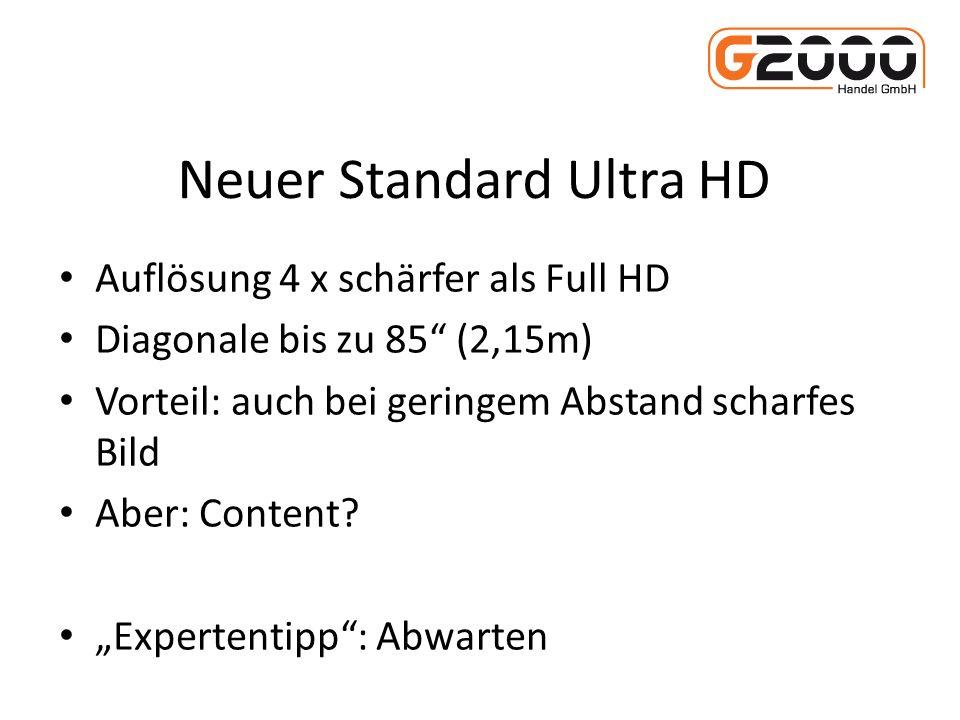 Neuer Standard Ultra HD Auflösung 4 x schärfer als Full HD Diagonale bis zu 85 (2,15m) Vorteil: auch bei geringem Abstand scharfes Bild Aber: Content.