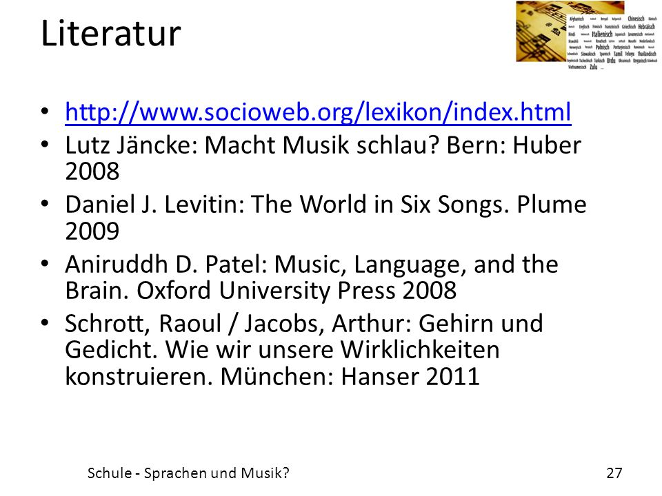 Literatur http://www.socioweb.org/lexikon/index.html Lutz Jäncke: Macht Musik schlau? Bern: Huber 2008 Daniel J. Levitin: The World in Six Songs. Plum