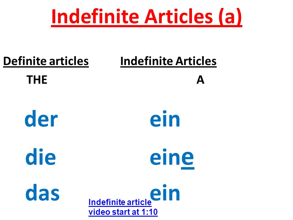 Indefinite Articles (a) Definite articlesIndefinite Articles THE A derein dieein e dasein Indefinite article video start at 1:10