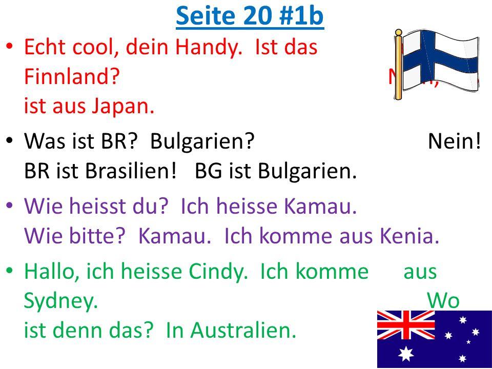 Seite 20 #1b Echt cool, dein Handy. Ist das aus Finnland? Nein, das ist aus Japan. Was ist BR? Bulgarien? Nein! BR ist Brasilien! BG ist Bulgarien. Wi