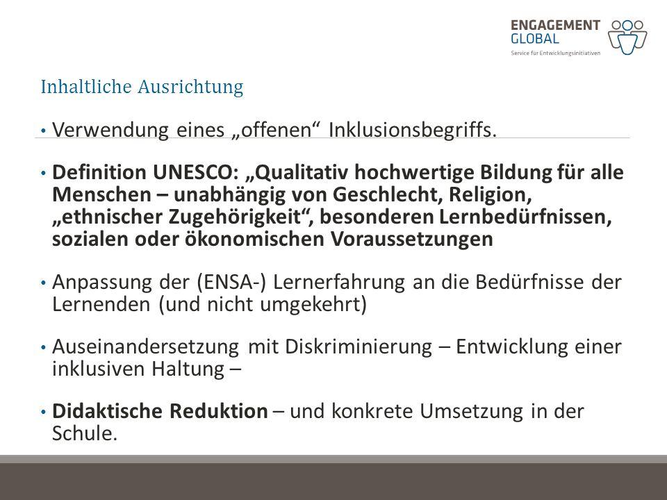 Inhaltliche Ausrichtung Verwendung eines offenen Inklusionsbegriffs. Definition UNESCO: Qualitativ hochwertige Bildung für alle Menschen – unabhängig