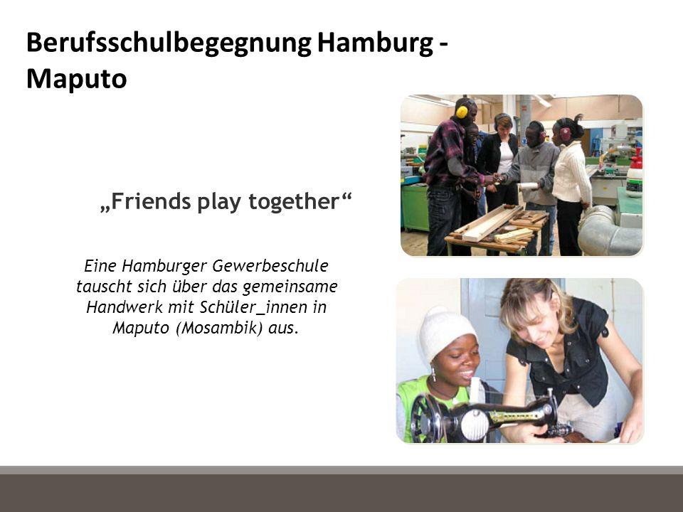 Friends play together Eine Hamburger Gewerbeschule tauscht sich über das gemeinsame Handwerk mit Schüler_innen in Maputo (Mosambik) aus. Berufsschulbe