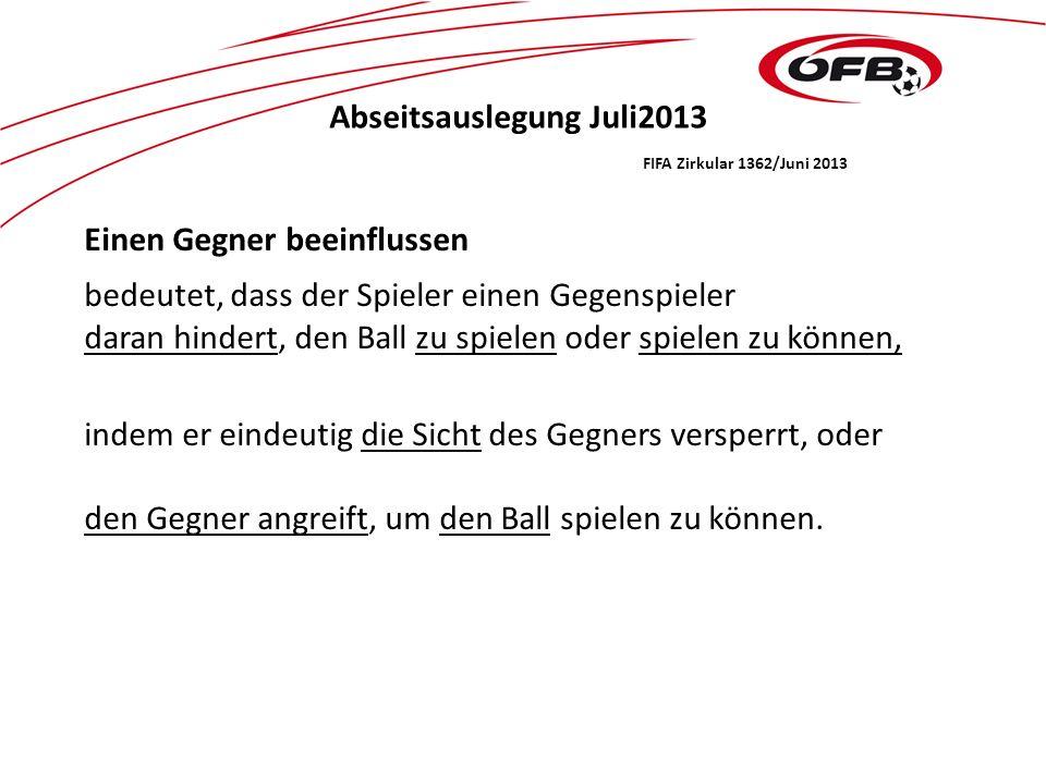 Abseitsauslegung Juli2013 FIFA Zirkular 1362/Juni 2013 Einen Gegner beeinflussen bedeutet, dass der Spieler einen Gegenspieler daran hindert, den Ball