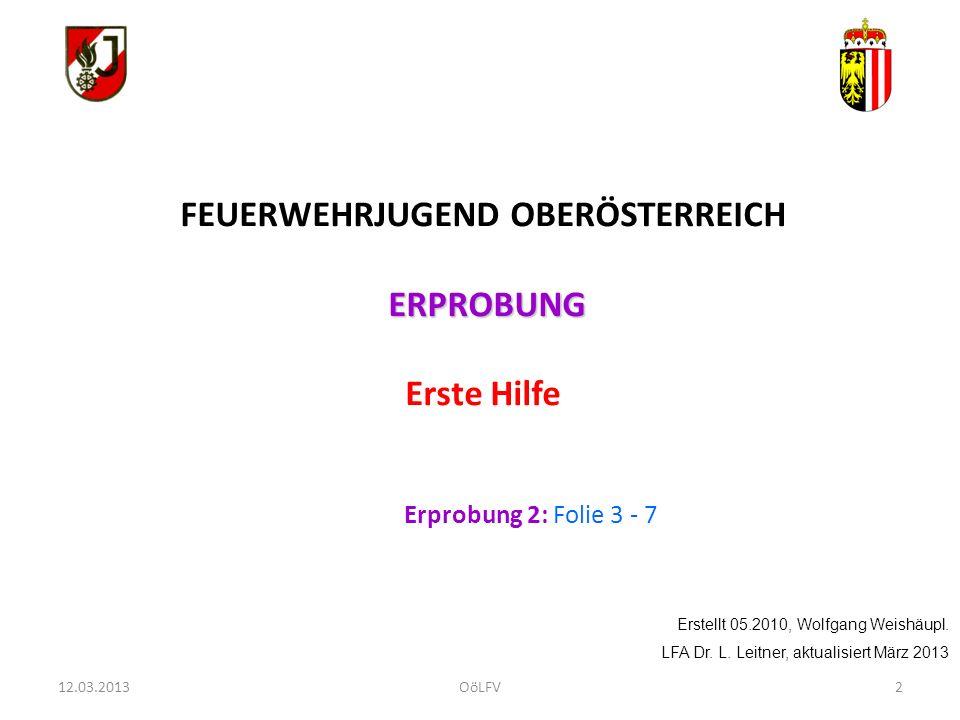 2 FEUERWEHRJUGEND OBERÖSTERREICH ERPROBUNG ERPROBUNG Erste Hilfe Erprobung 2: Folie 3 - 7 Erstellt 05.2010, Wolfgang Weishäupl. LFA Dr. L. Leitner, ak